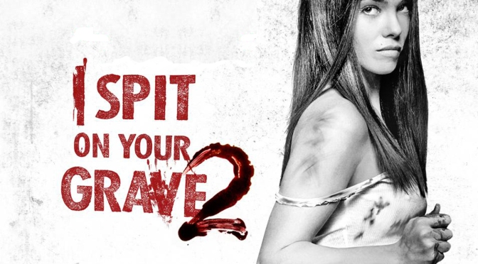 I Spit On Your Grave 2: A Review of Revenge & Brutality
